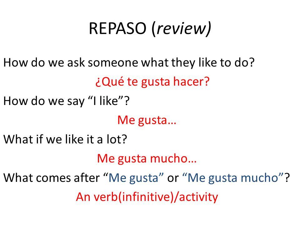 Repaso How do we ask, do you like to….¿Te gusta…..