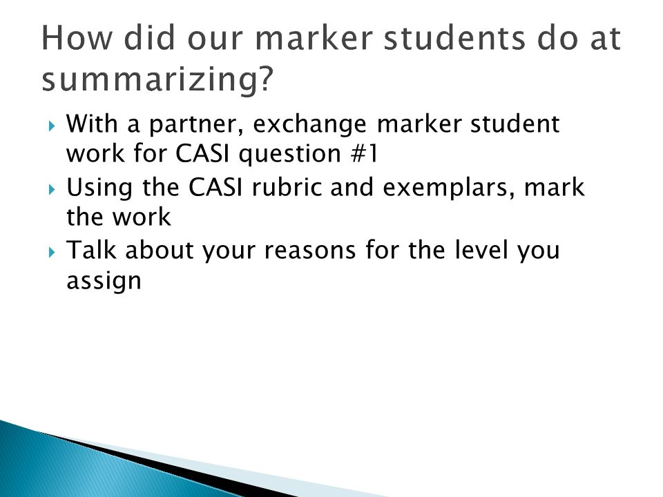 With a partner, exchange marker student work for CASI question #1 Using the CASI rubric and exemplars, mark the work Talk about your reasons for the level you assign