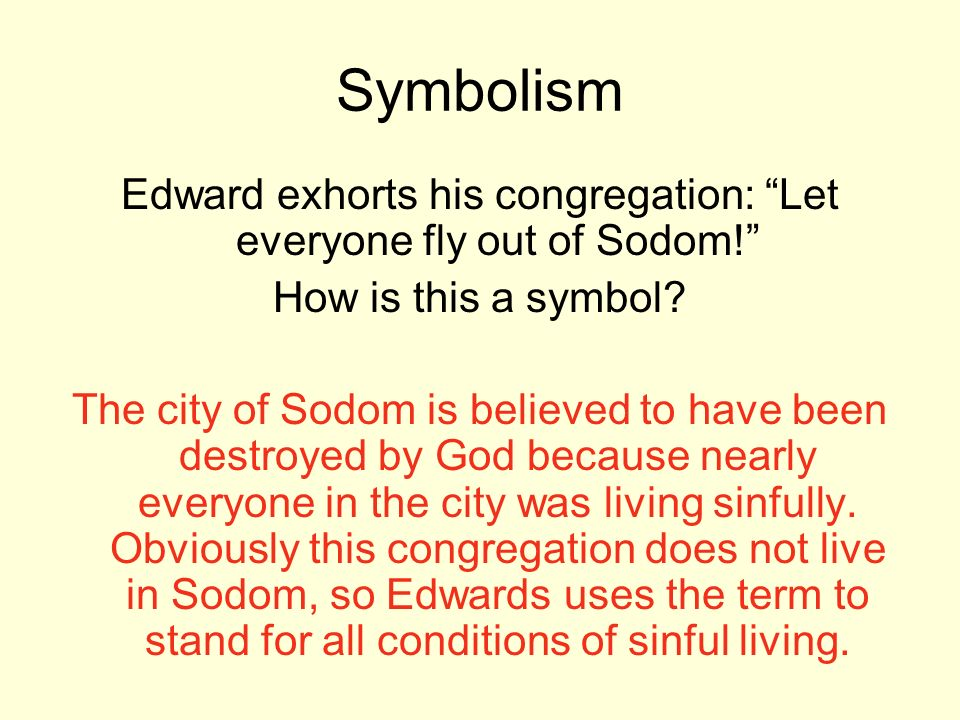 Symbolism Edward exhorts his congregation: Let everyone fly out of Sodom! How is this a symbol? The city of Sodom is believed to have been destroyed b