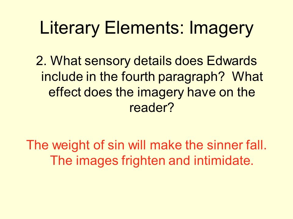 Literary Elements: Imagery 2. What sensory details does Edwards include in the fourth paragraph? What effect does the imagery have on the reader? The