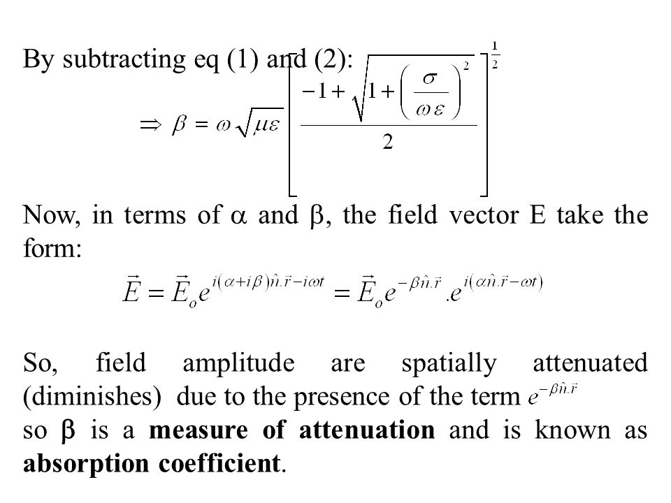 Now, in terms of and, the field vector E take the form: So, field amplitude are spatially attenuated (diminishes) due to the presence of the term so i