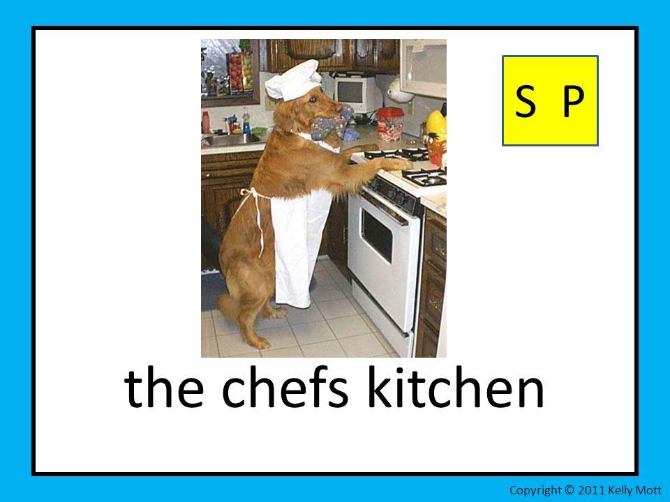 the chefs kitchen S P Copyright © 2011 Kelly Mott