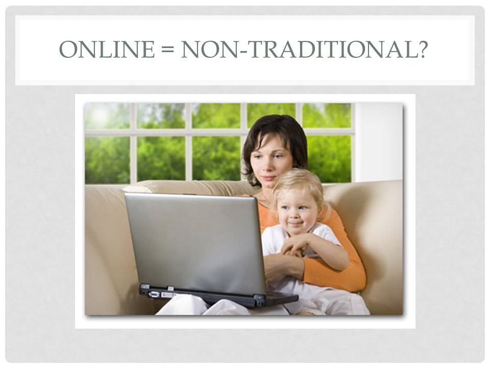 ONLINE = NON-TRADITIONAL?