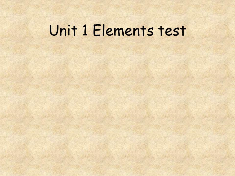 Unit 1 Elements test