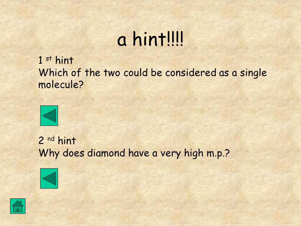 a hint!!!! 1 st hint Which of the two could be considered as a single molecule? 2 nd hint Why does diamond have a very high m.p.?