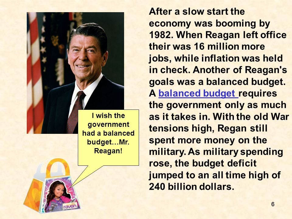 66 After a slow start the economy was booming by 1982. When Reagan left office their was 16 million more jobs, while inflation was held in check. Anot