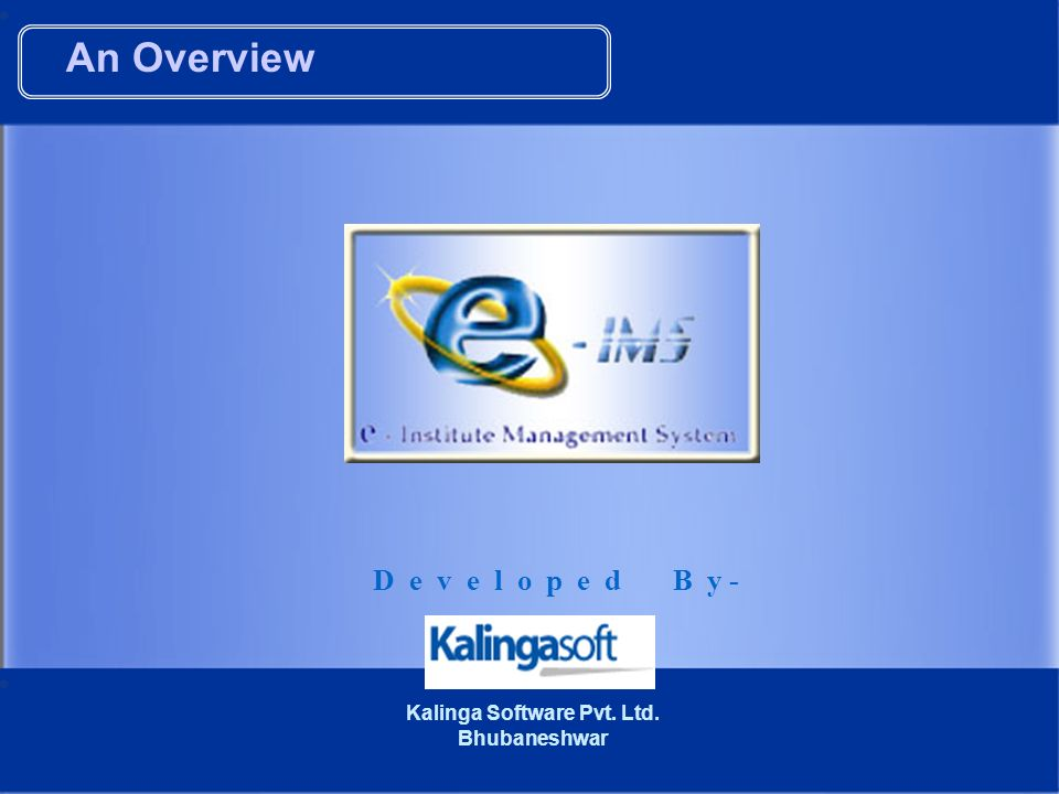 An Overview D e v e l o p e d B y - Kalinga Software Pvt. Ltd. Bhubaneshwar