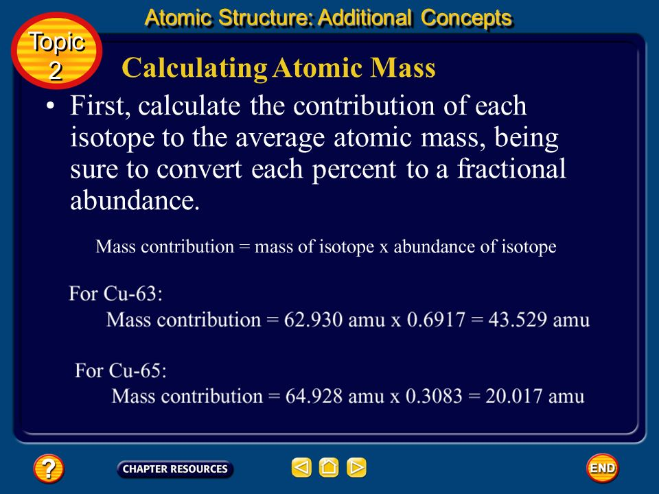 Calculating Atomic Mass The atomic mass of Cu-63 is 62.930 amu, and the atomic mass of Cu-65 is 64.928 amu. Use the data above to compute the atomic m