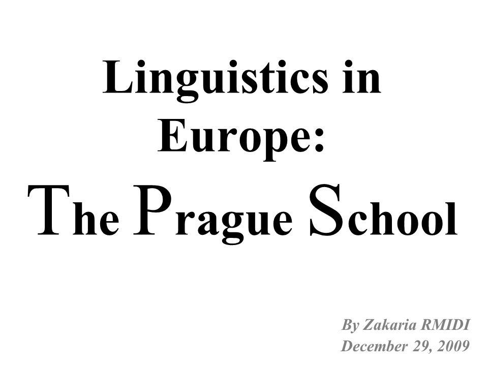 Linguistics in Europe: T he P rague S chool By Zakaria RMIDI December 29, 2009