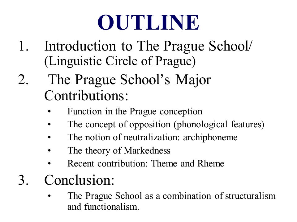 OUTLINE 1.Introduction to The Prague School/ (Linguistic Circle of Prague) 2. The Prague Schools Major Contributions: Function in the Prague conceptio