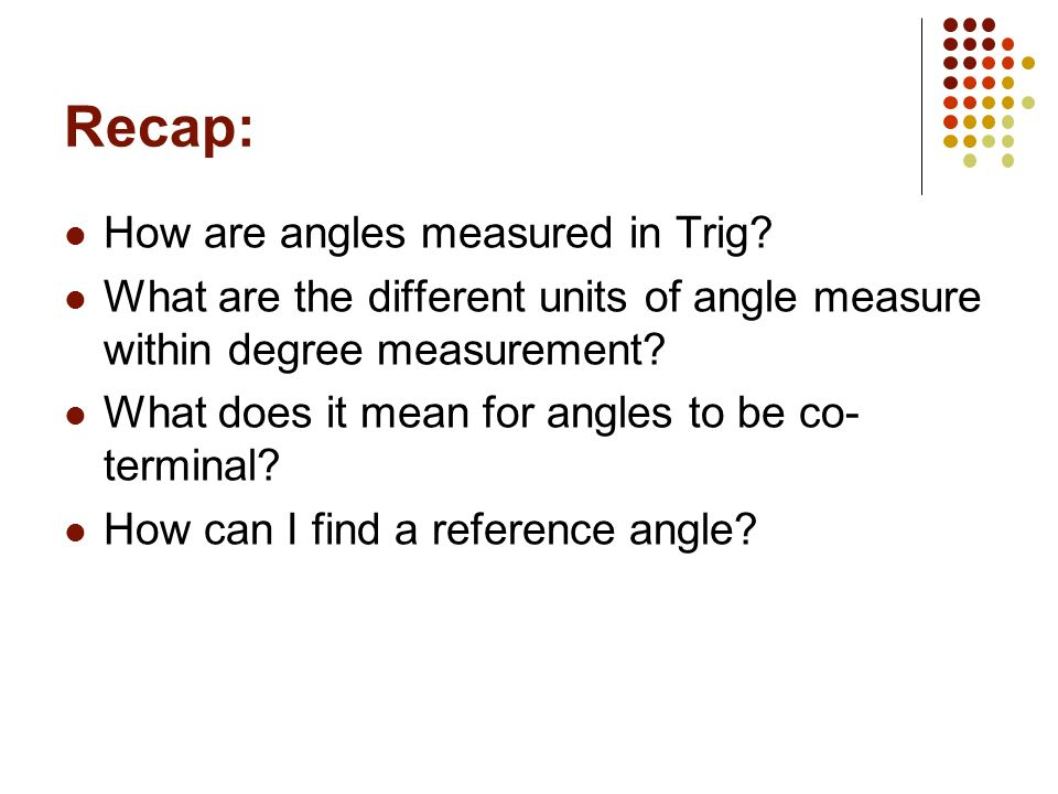 Reference Angle: The acute angle formed by the terminal side of an angle in standard position and the x-axis. The quickest route to the x-axis.