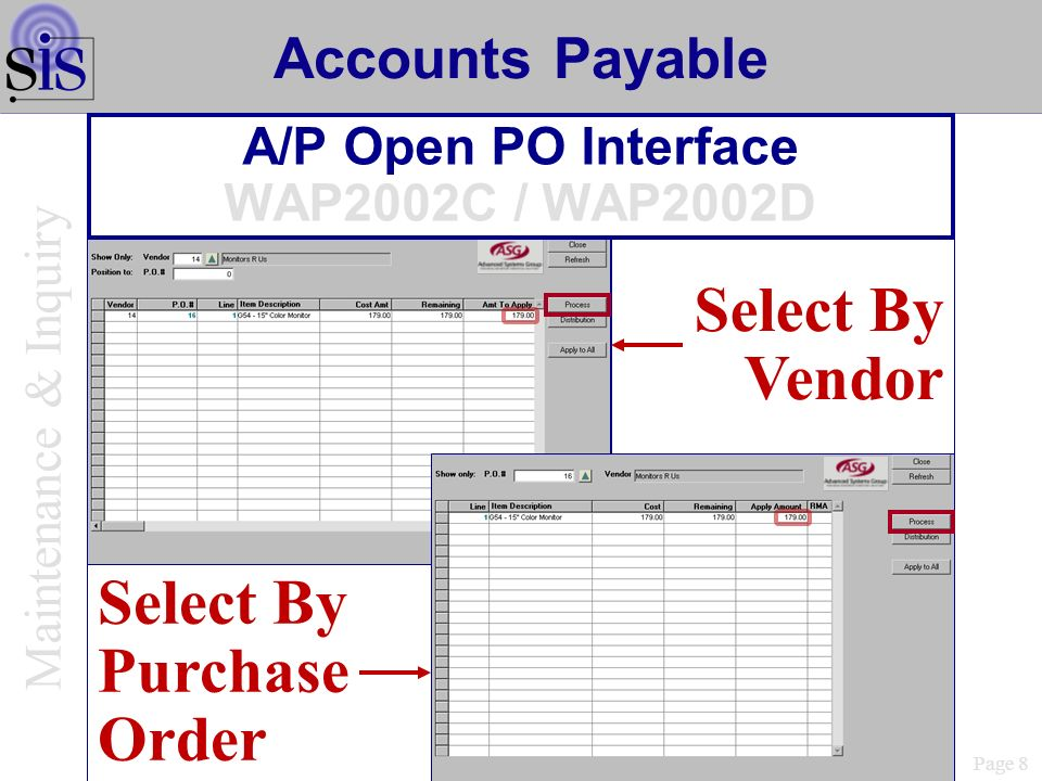 Page 8 Select By Vendor Accounts Payable A/P Open PO Interface WAP2002C / WAP2002D Maintenance & Inquiry Select By Purchase Order