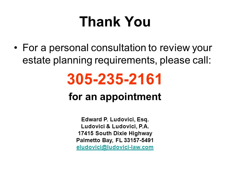 Thank You For a personal consultation to review your estate planning requirements, please call: 305-235-2161 for an appointment Edward P.