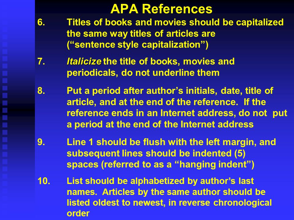 APA References 6.Titles of books and movies should be capitalized the same way titles of articles are (sentence style capitalization) Italicize 7.Ital