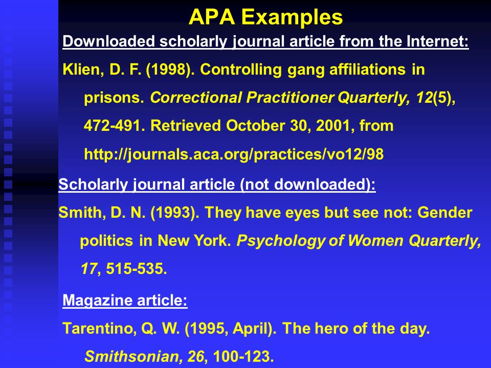 APA Examples Downloaded scholarly journal article from the Internet: Klien, D. F. (1998). Controlling gang affiliations in prisons. Correctional Pract