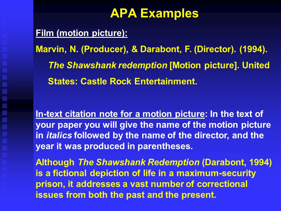 APA Examples Film (motion picture): Marvin, N. (Producer), & Darabont, F. (Director). (1994). The Shawshank redemption [Motion picture]. United States