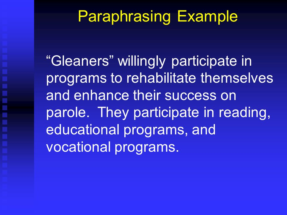 Paraphrasing Example Gleaners willingly participate in programs to rehabilitate themselves and enhance their success on parole. They participate in re