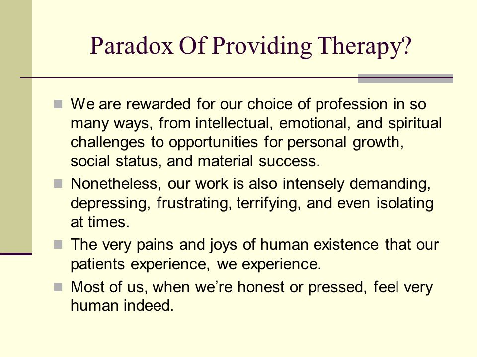 Paradox Of Providing Therapy? We are rewarded for our choice of profession in so many ways, from intellectual, emotional, and spiritual challenges to