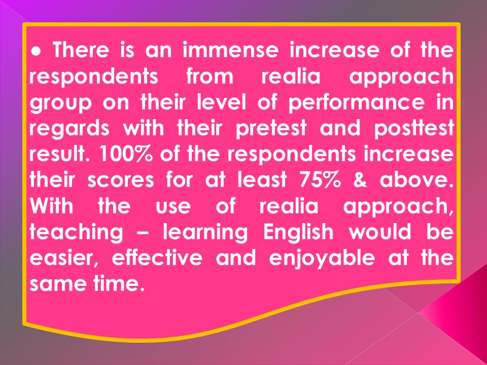There is an immense increase of the respondents from realia approach group on their level of performance in regards with their pretest and posttest result.