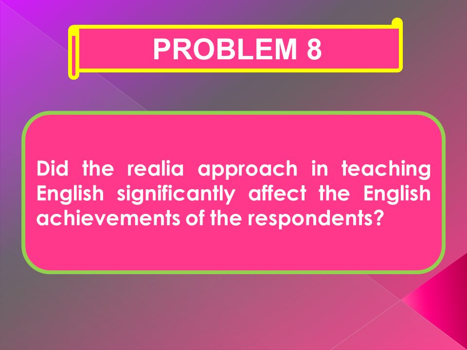 PROBLEM 8 Did the realia approach in teaching English significantly affect the English achievements of the respondents
