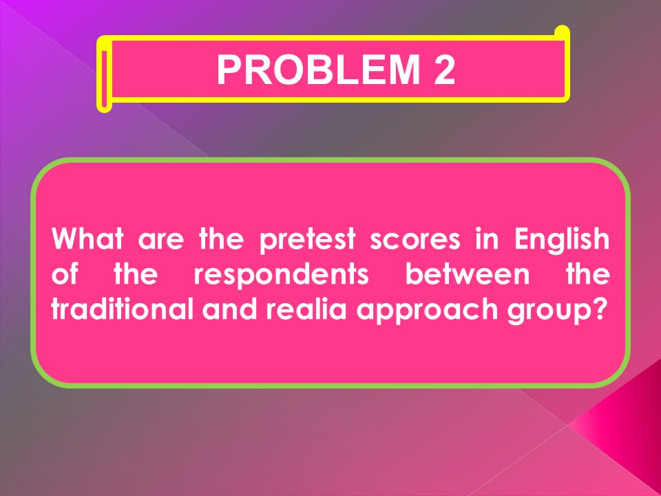 PROBLEM 2 What are the pretest scores in English of the respondents between the traditional and realia approach group