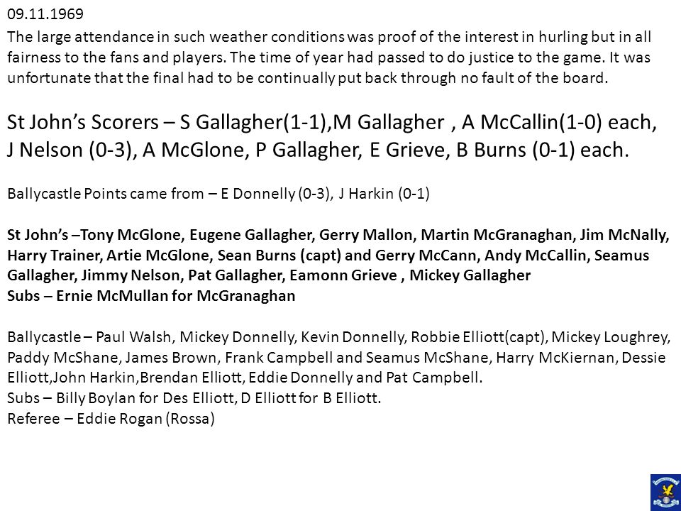 The large attendance in such weather conditions was proof of the interest in hurling but in all fairness to the fans and players. The time of year had
