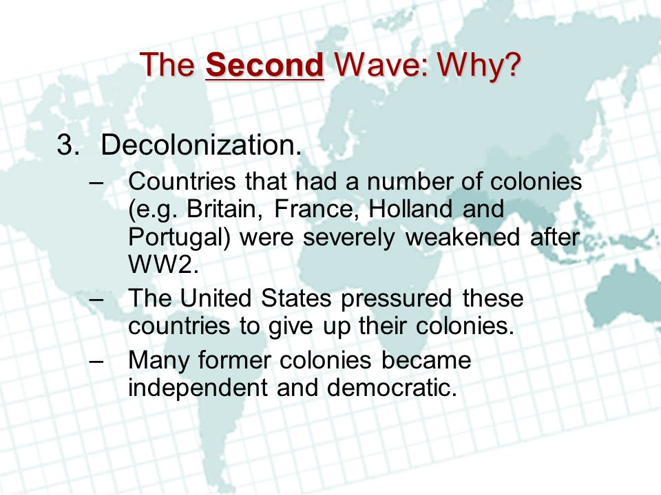 The Second Wave: Why.3.Decolonization. –Countries that had a number of colonies (e.g.