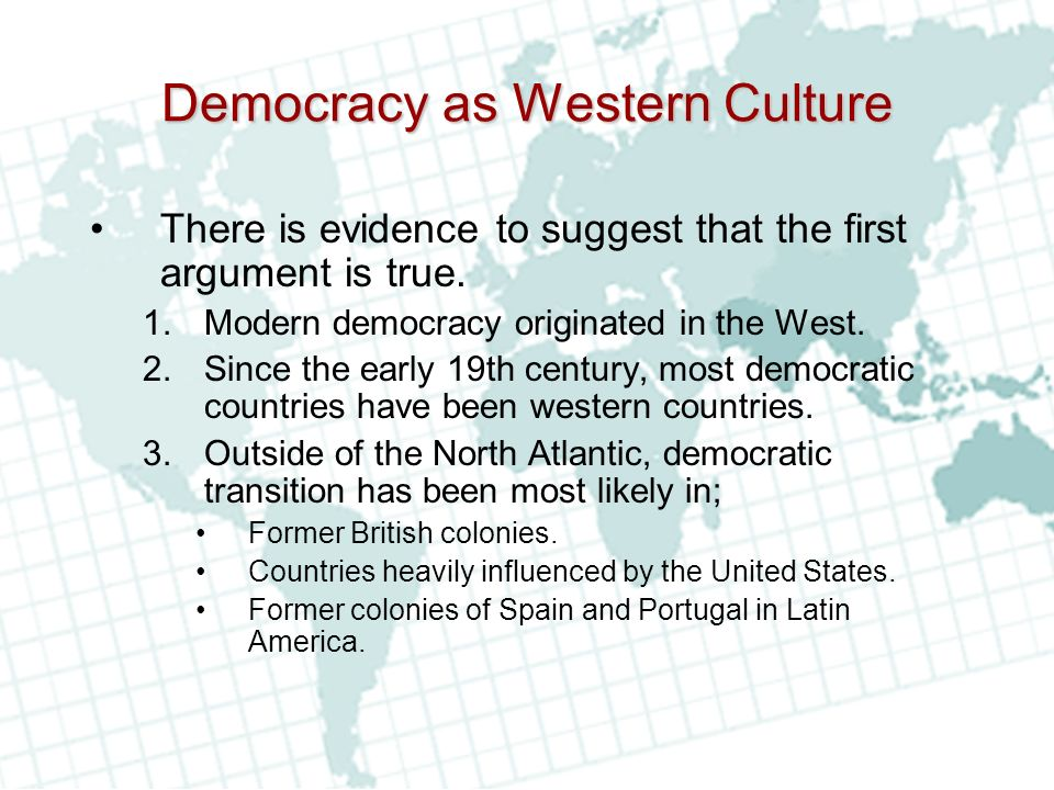 Democracy as Western Culture There is evidence to suggest that the first argument is true.