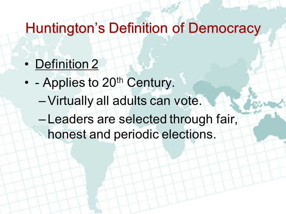 Huntingtons Definition of Democracy Definition 2 - Applies to 20 th Century.