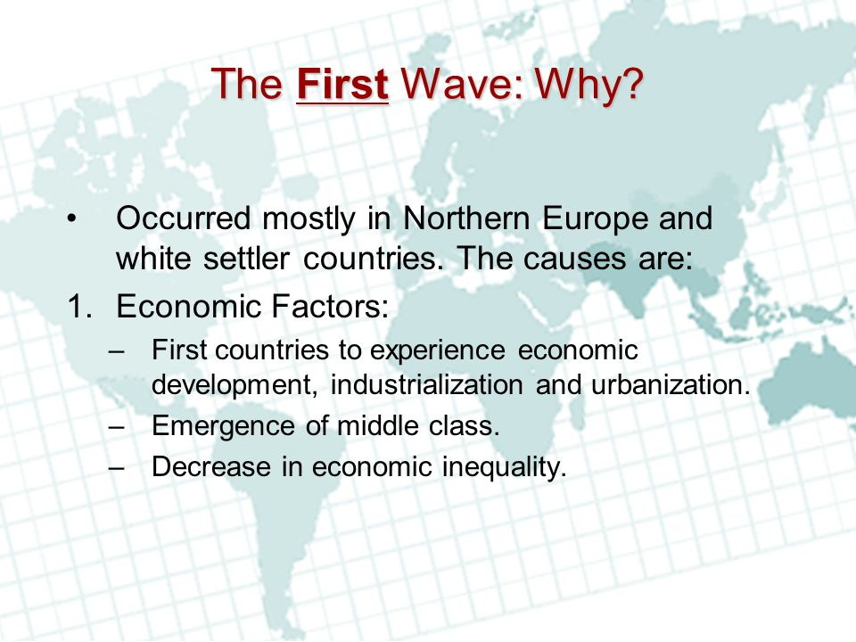 The First Wave: Why.Occurred mostly in Northern Europe and white settler countries.
