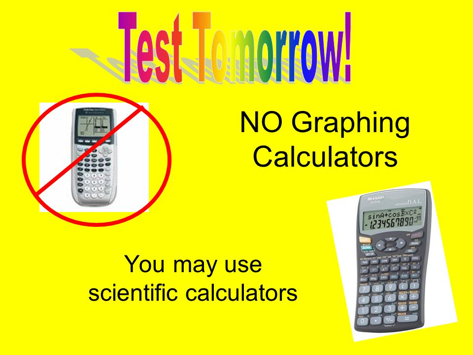 NO Graphing Calculators You may use scientific calculators