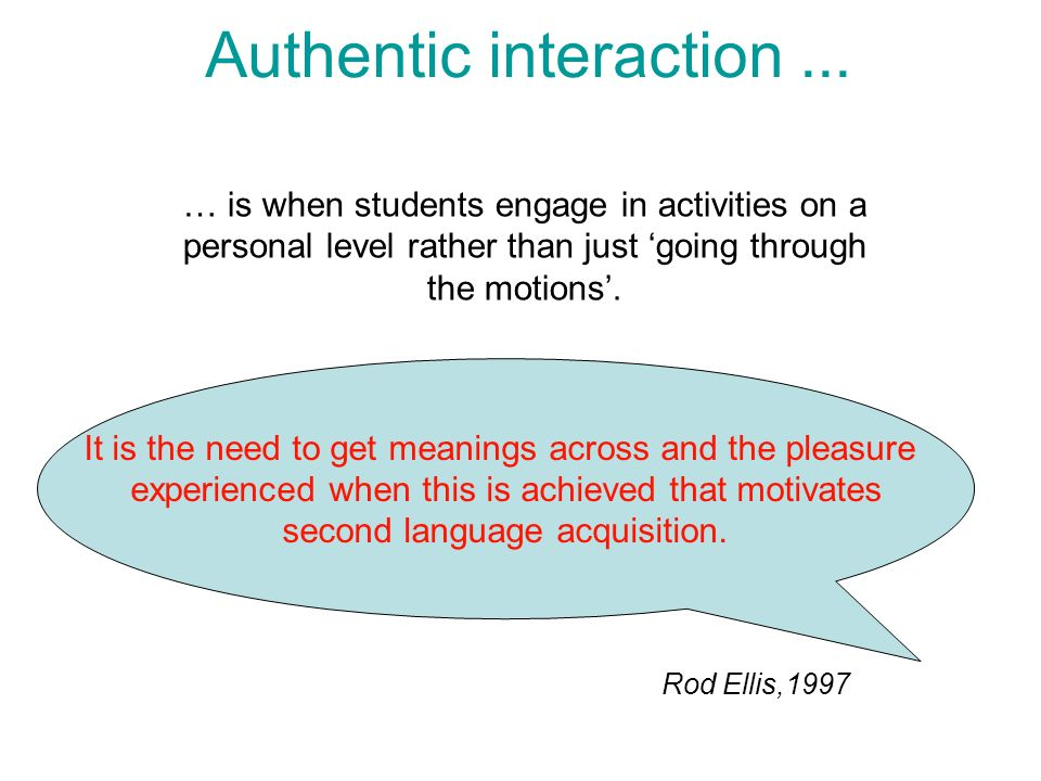 Authentic interaction...