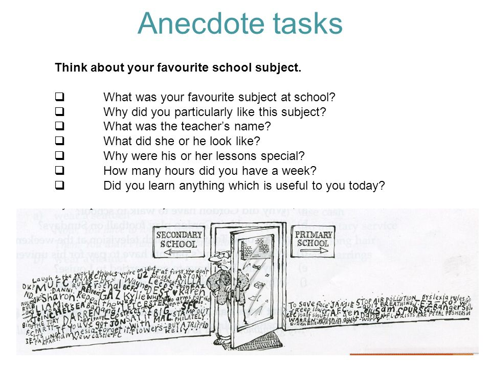 Anecdote tasks Think about your favourite school subject.
