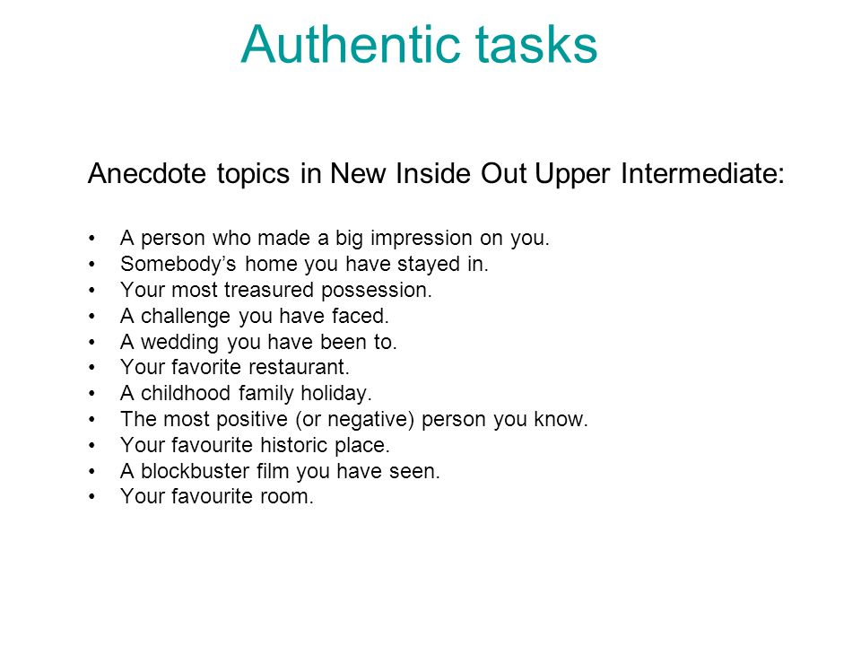 Authentic tasks Anecdote topics in New Inside Out Upper Intermediate: A person who made a big impression on you.