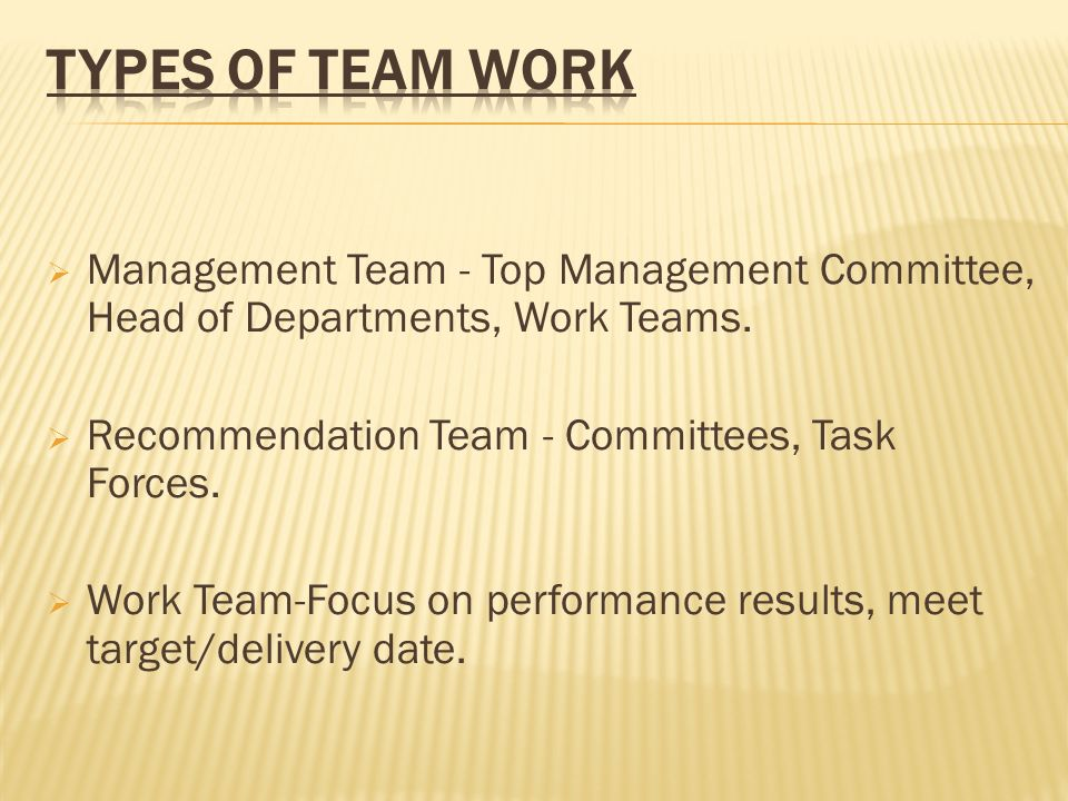 Management Team - Top Management Committee, Head of Departments, Work Teams. Recommendation Team - Committees, Task Forces. Work Team-Focus on perform