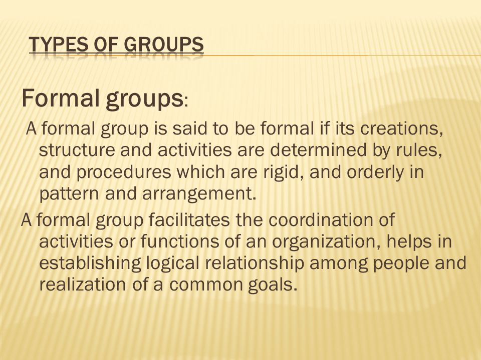 Formal groups : A formal group is said to be formal if its creations, structure and activities are determined by rules, and procedures which are rigid