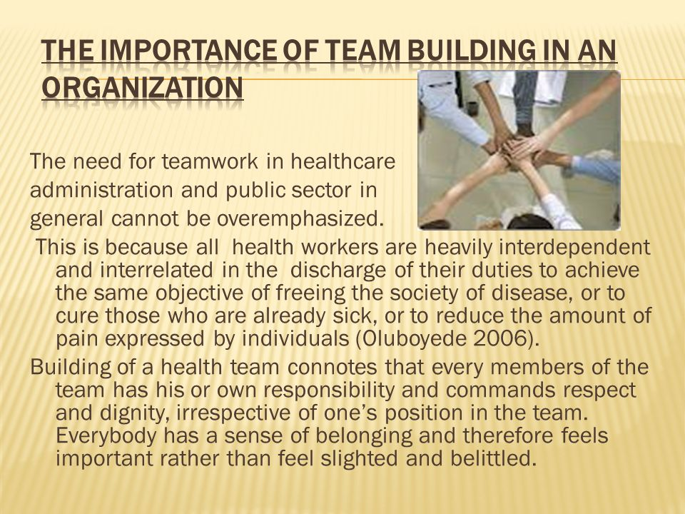 The need for teamwork in healthcare administration and public sector in general cannot be overemphasized. This is because all health workers are heavi