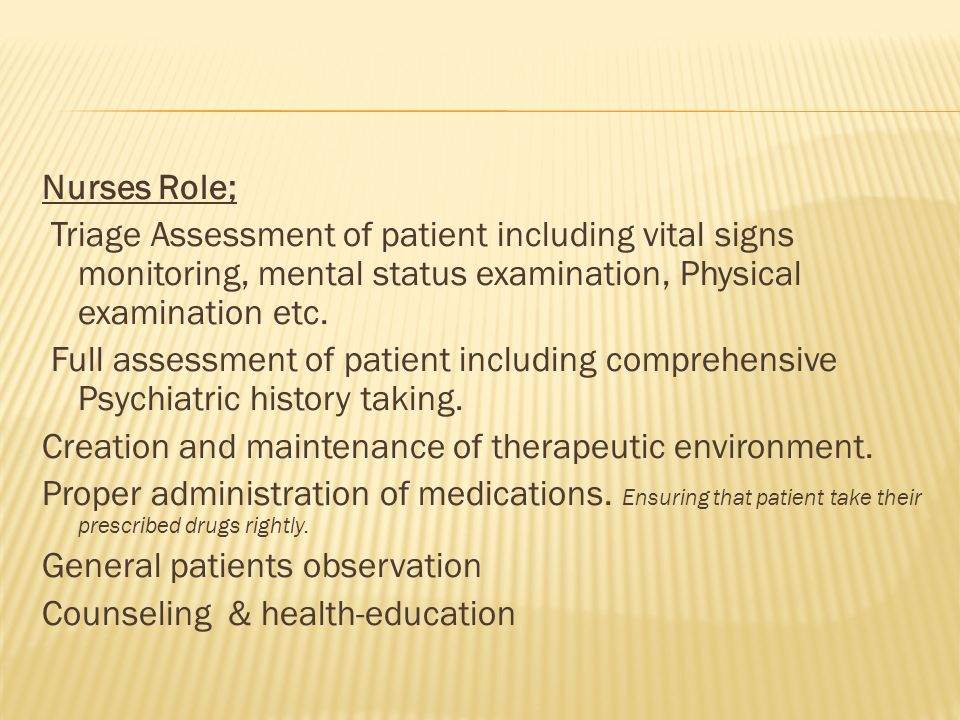 Nurses Role; Triage Assessment of patient including vital signs monitoring, mental status examination, Physical examination etc. Full assessment of pa