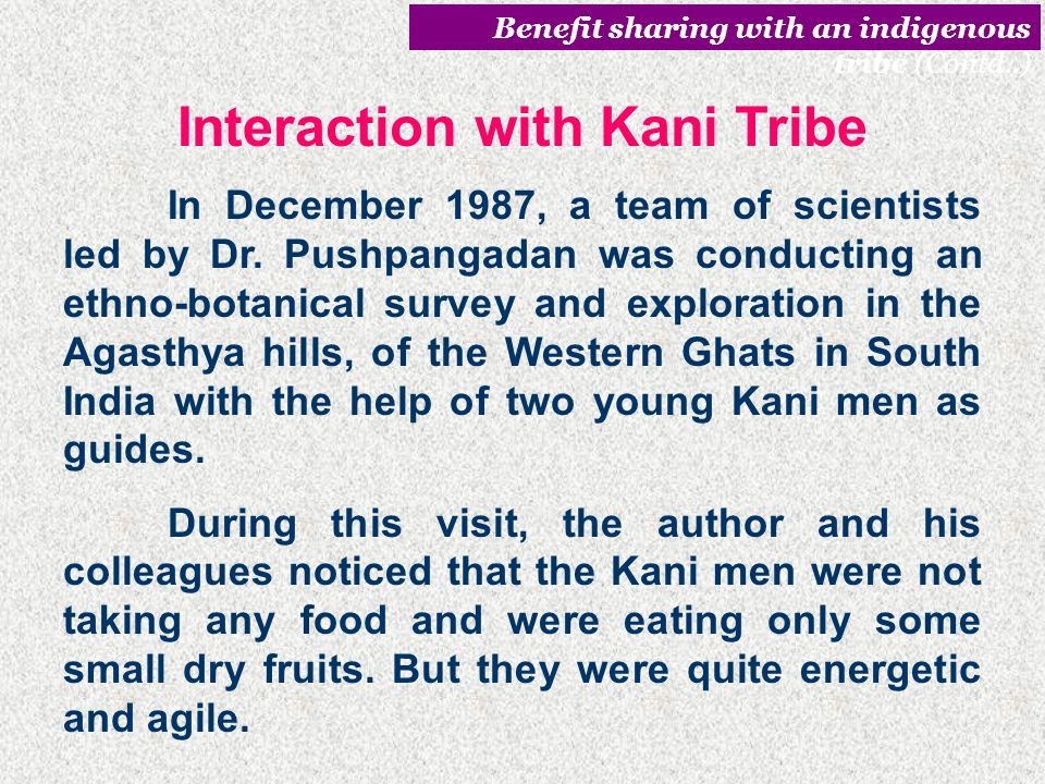 Kani, a semi-nomadic tribal community inhabits in the forested mountains in and around Agasthyamalai of the southern Western Ghat region of India. The