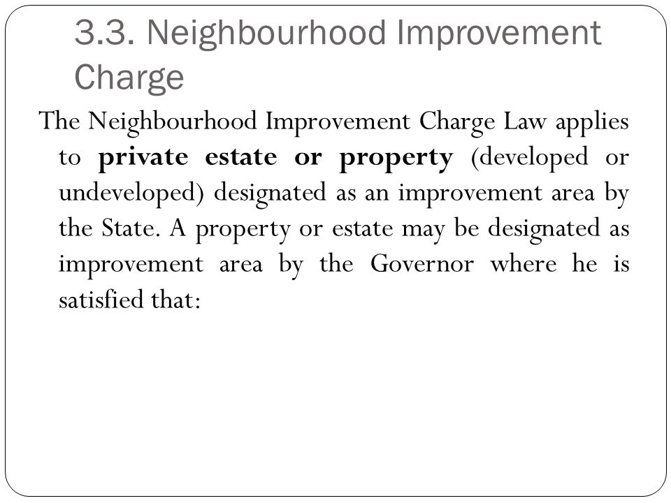 3.3. Neighbourhood Improvement Charge The Neighbourhood Improvement Charge Law applies to private estate or property (developed or undeveloped) design