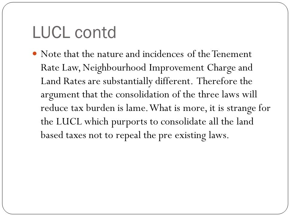 LUCL contd Note that the nature and incidences of the Tenement Rate Law, Neighbourhood Improvement Charge and Land Rates are substantially different.