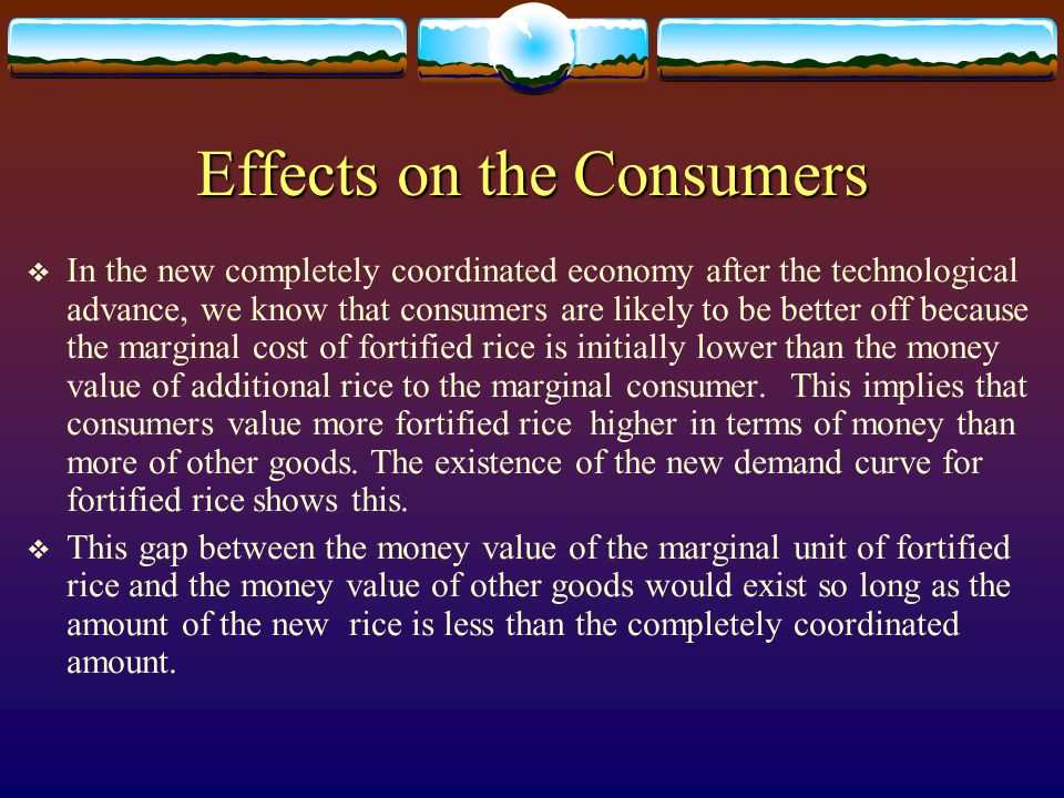 Effects on the Consumers In the new completely coordinated economy after the technological advance, we know that consumers are likely to be better off