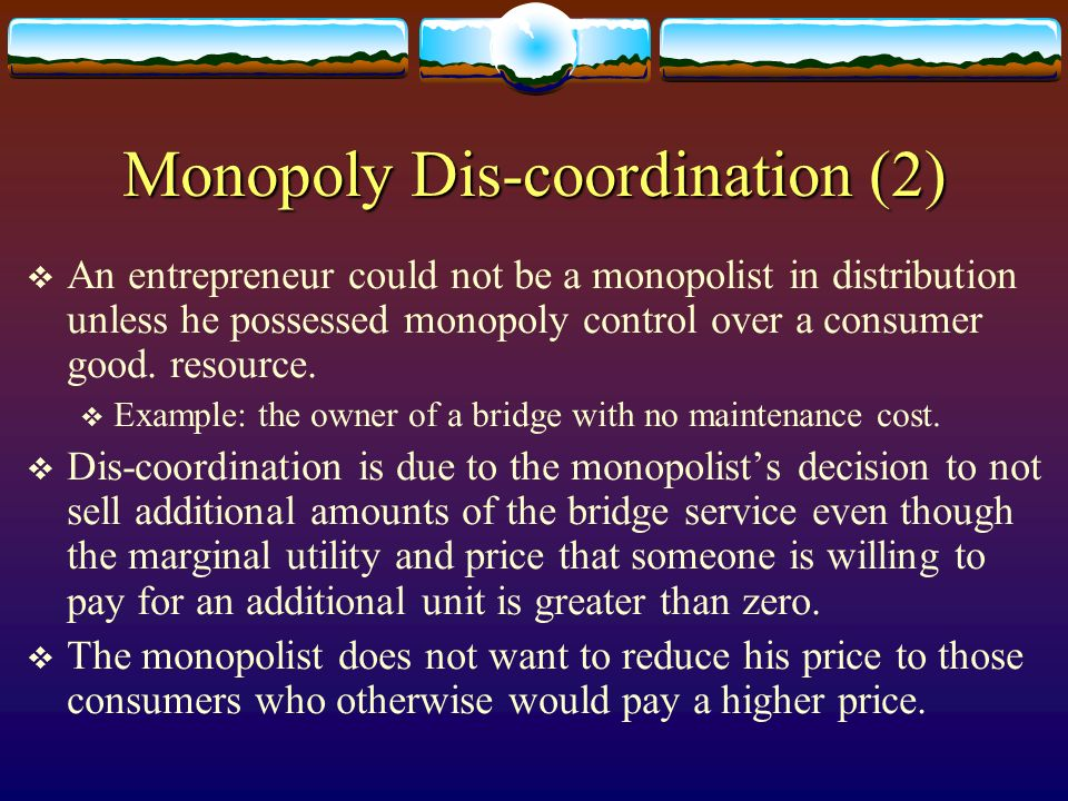 Monopoly Dis-coordination (2) An entrepreneur could not be a monopolist in distribution unless he possessed monopoly control over a consumer good. res