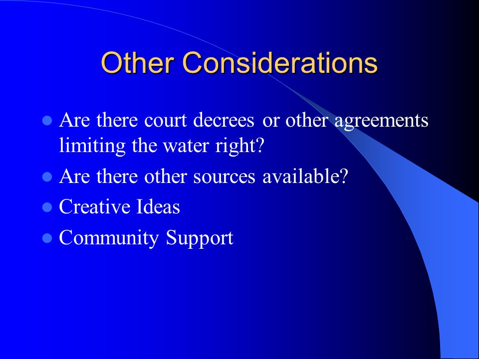Other Considerations Are there court decrees or other agreements limiting the water right.