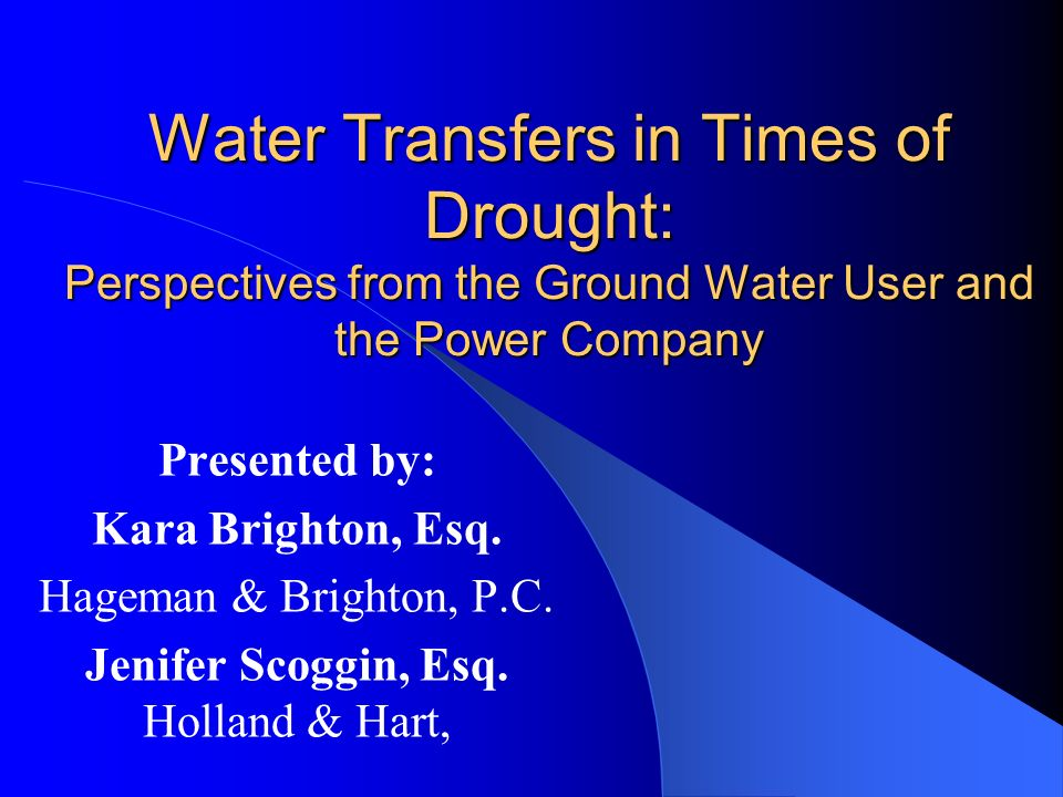 Water Transfers in Times of Drought: Perspectives from the Ground Water User and the Power Company Presented by: Kara Brighton, Esq.