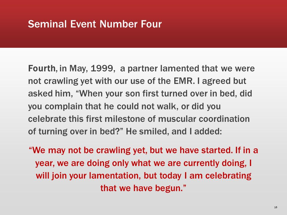 Seminal Event Number Four Fourth, in May, 1999, a partner lamented that we were not crawling yet with our use of the EMR.