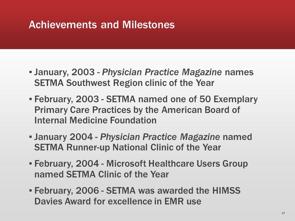 Achievements and Milestones January, 2003 - Physician Practice Magazine names SETMA Southwest Region clinic of the Year February, 2003 - SETMA named o