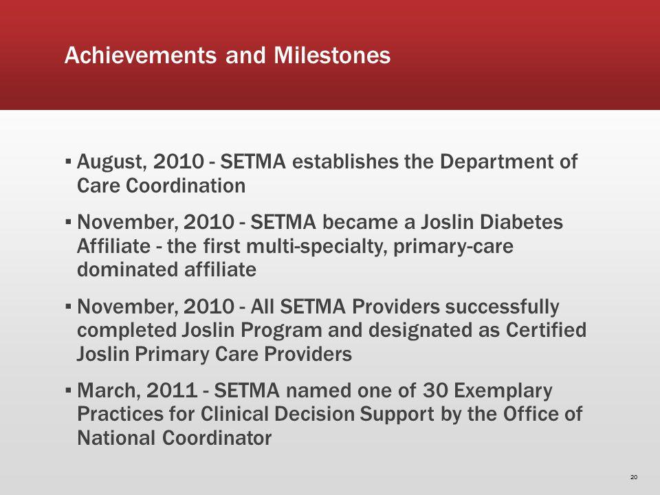 Achievements and Milestones August, 2010 - SETMA establishes the Department of Care Coordination November, 2010 - SETMA became a Joslin Diabetes Affil
