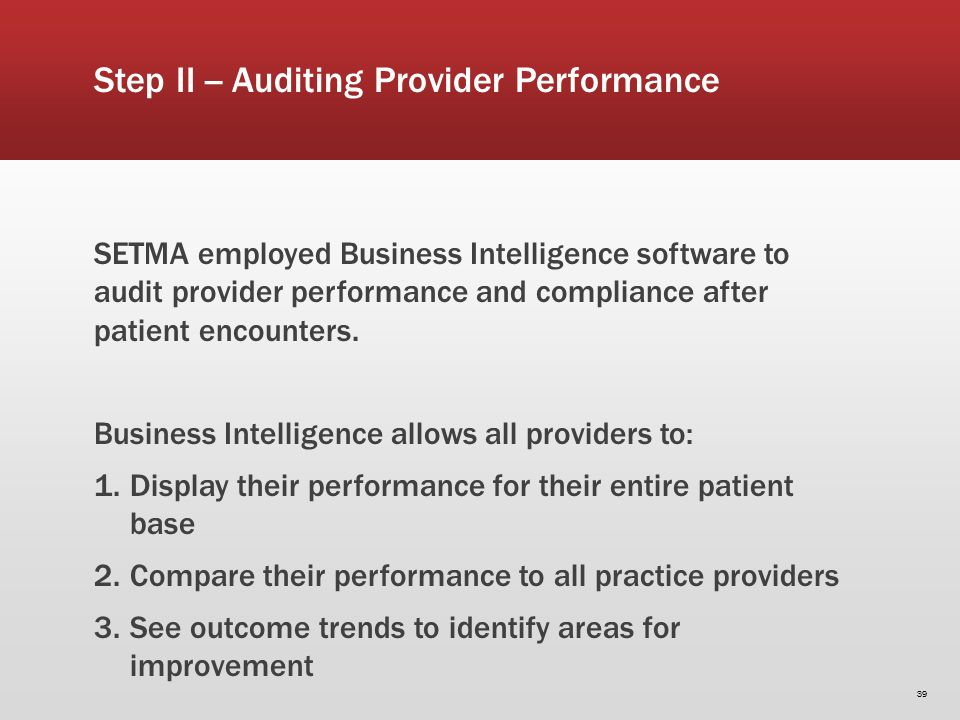 SETMA employed Business Intelligence software to audit provider performance and compliance after patient encounters. Business Intelligence allows all