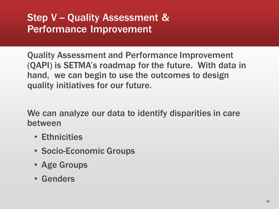 Quality Assessment and Performance Improvement (QAPI) is SETMAs roadmap for the future. With data in hand, we can begin to use the outcomes to design